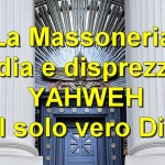 La Massoneria odia e disprezza YAHWEH, il solo vero Dio